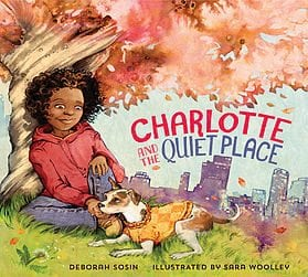 Charlotte and the Quiet Place by Deborah Sosin & Illustrated by Sara Woolley by Plum Blossom Books