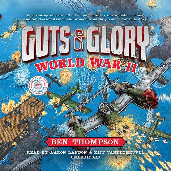 Guts & Glory- World War II by Ben Thompson, Read by Aaron Landon and Kiff Vandenheuvel from Hachette Audio