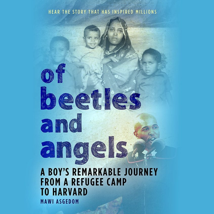 Of Beetles and Angels- A Boy's Remarkable Journey from a Refugee Camp to Harvard written and read by Mawi Asgedom by Hachette Audio