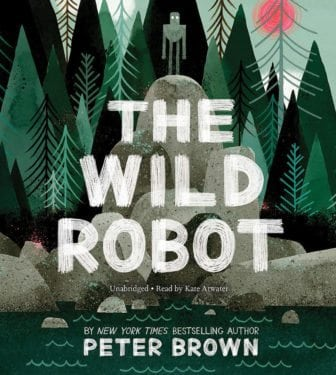 The Wild Robot by Peter Brown, read by Kate Atwater by Hachette Audio