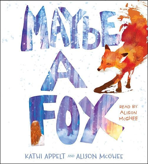 Maybe A Fox by Kathi Appelt and Alison McGhee. by Simon & Schuster Audio