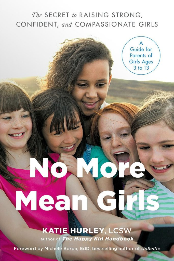 No More Mean Girls: The Secret to Raising Strong, Confident, and Compassionate Girls Book