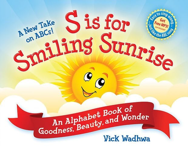 A New Take on ABCs – S is for Smiling Sunrise: An Alphabet Book of Goodness, Beauty, and Wonder, by Vick Wadhwa