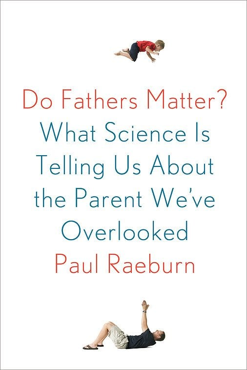 Do Fathers Matter?- What Science Is Telling Us About the Parent We've Overlooked by Paul Raeburn by Scientific American : Farrar, Straus and Giroux