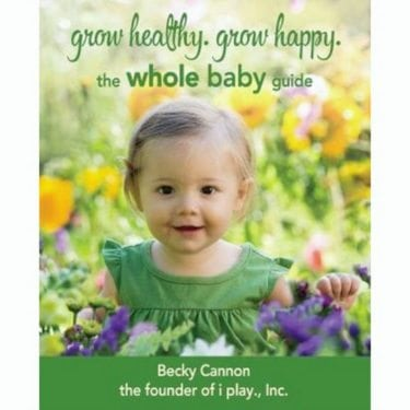 Grow Healthy. Grow Happy. The Whole Baby Guide by i play., Inc.