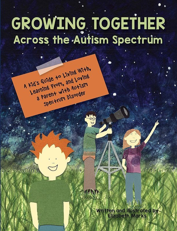 Growing-Together-Across-the-Autism-Spectrum-A-kids-guide-to-living-with-learning-from-and-loving-a-Parent-with-ASD-written-and-illustrated-by-Elizabeth-Marks-by-AAPC-Publishing