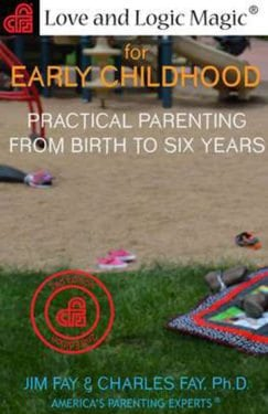 Love and Logic Magic for Early Childhood- Practical Parenting from Birth to Six Years--2nd Edition by Love and Logic Institute, Inc.