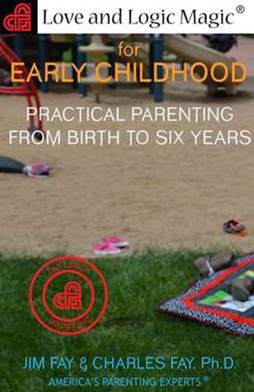 Love and Logic Magic for Early Childhood: Practical Parenting from Birth to Six Years–2nd Edition by Love and Logic Institute, Inc.