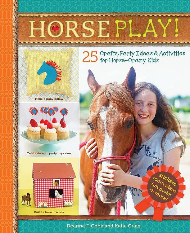 Horse Play!: 25 Crafts, Party Ideas & Activities for Horse-Crazy Kids by Storey Publishing