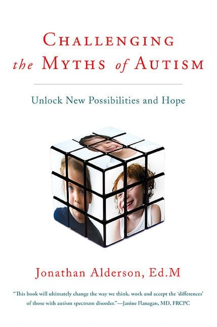 Challenging the Myths of Autism: Unlock New Possibilities and Hope by Jonathan Alderson, Ed. M