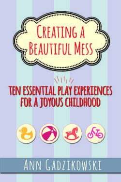 Creating a Beautiful Mess: Ten Essential Play Experiences for a Joyous Childhood by Redleaf Press
