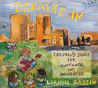 Breathe In: Children's Songs for Mindfulness and Awareness by Lianne Bassin