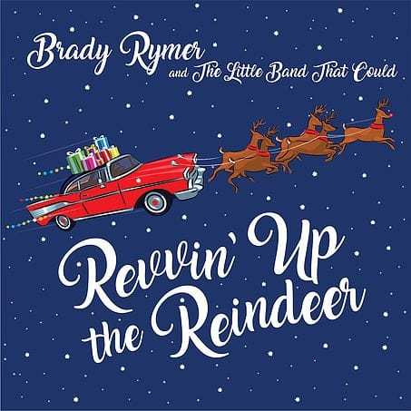 Revvin' Up the Reindeer by Brady Rymer and the Little Band that Could