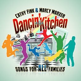 Dancin' in the Kitchen: Songs for ALL Families by Cathy Fink and Marcy Marxer