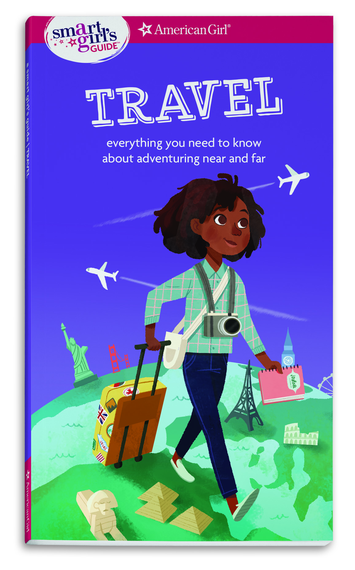 A Smart Girl's Guide: Travel : Everything You Need to Know About Adventuring Near and Far