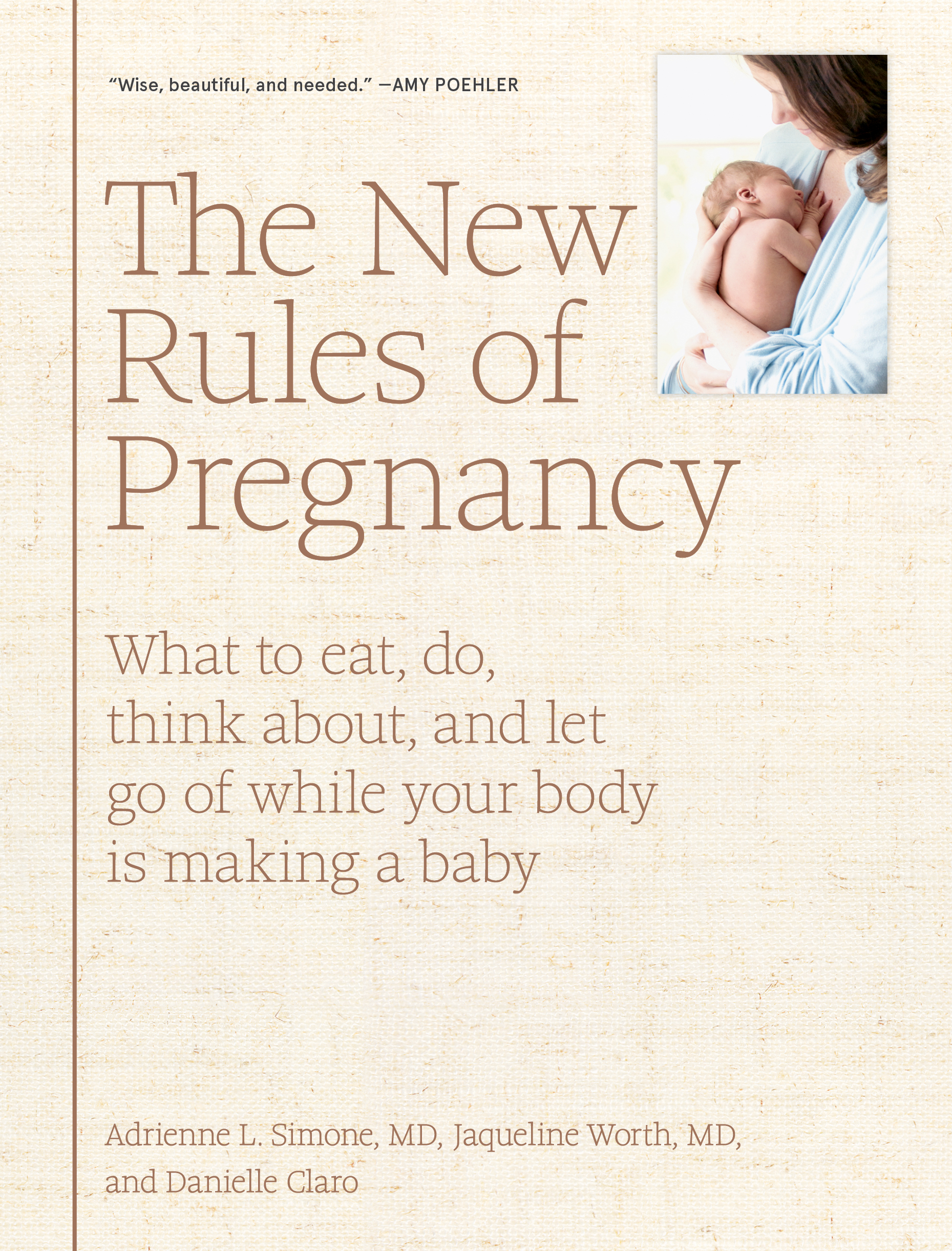 The New Rules of Pregnancy: What to Eat, Do, Think About, and Let Go Of While Your Body Is Making a Baby