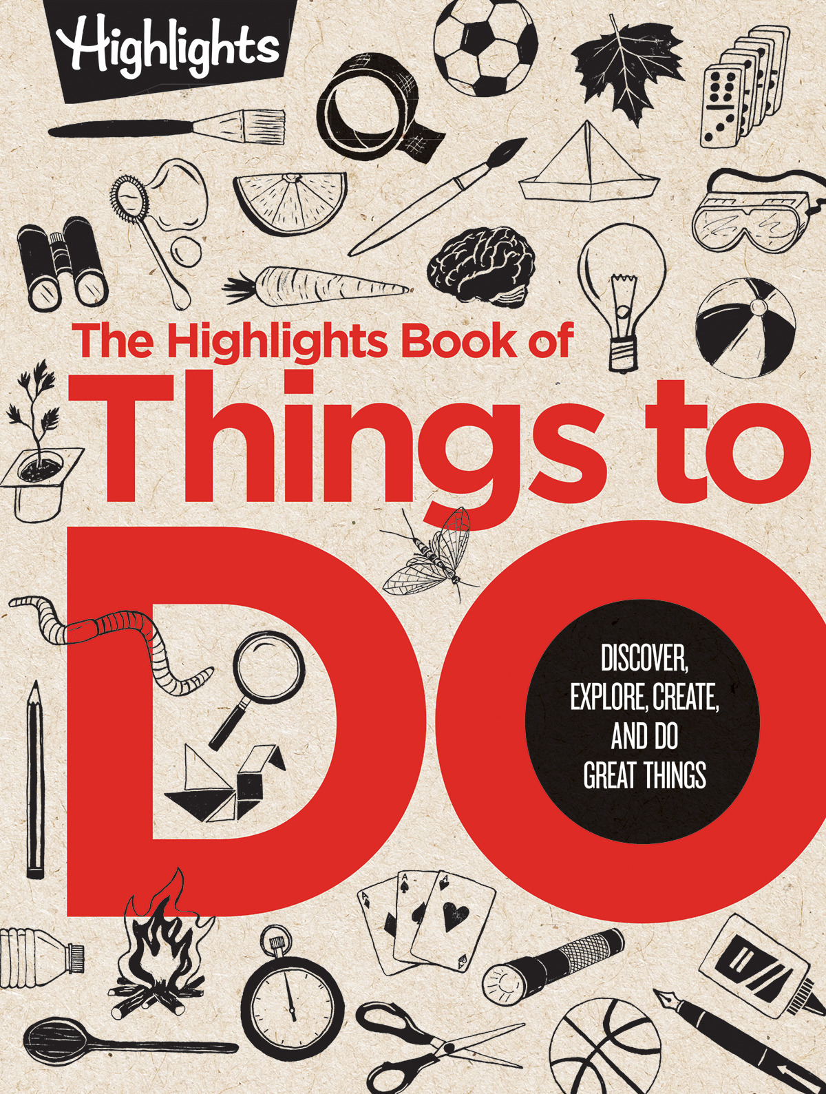 The Highlights Book of Things to Do: Discover, Explore, Create, and Do Great Things
