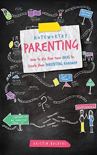 Noteworthy Parenting: How to Use Your Own IDEAS to Create Your Parenting Roadmap