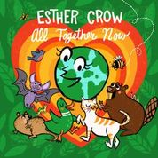 Esther Crow – All Together Now